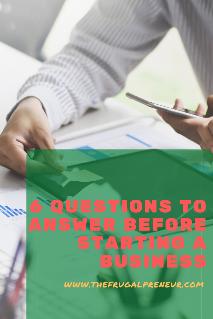 6 Questions To Answer Before Starting A Business